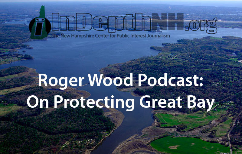 Roger Wood Podcast: On Protecting Great Bay